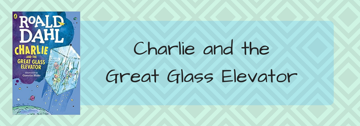 Review: Charlie and the Great Glass Elevator by Roald Dahl