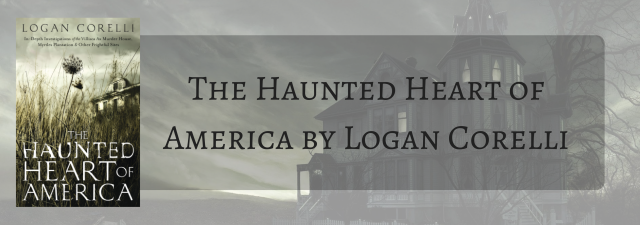 The Haunted Heart of America by Logan Corelli
