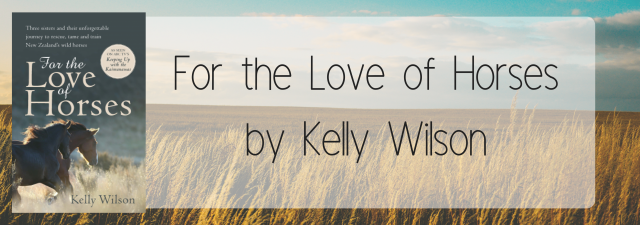 For the Love of Horsesby Kelly Wilson